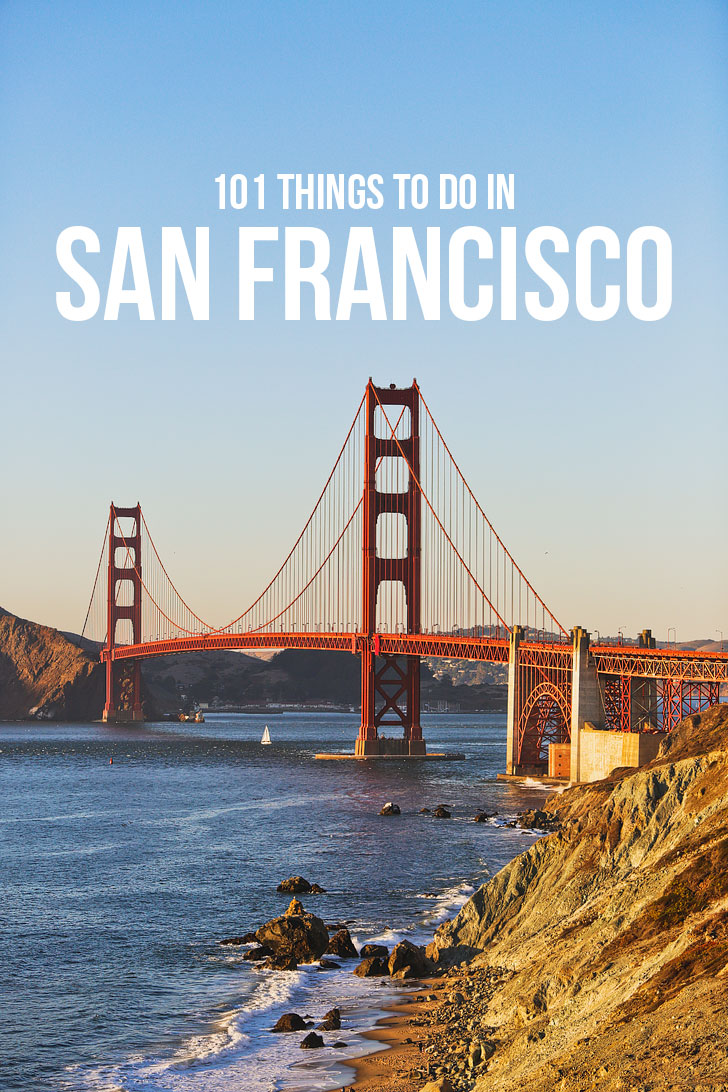The Ultimate Sf Bucket List 101 Things To Do In San