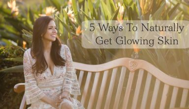 How To Naturally Get Glowing, Beautiful Skin